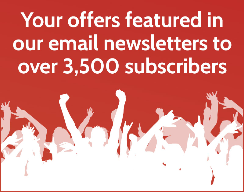 Your offers featured in our email newsletters sent to over 3,500 subscribers