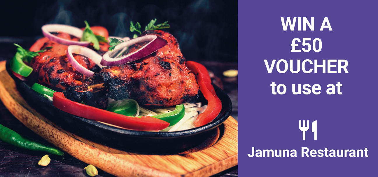 WIN A£50VOUCHERto use at Jamuna restaurant